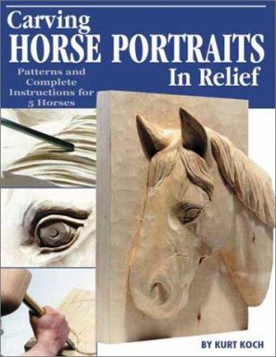 Carving Horse Portraits in Relief: Patterns and Complete Instructions for 5 Horses 9781565231801