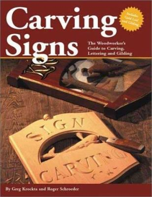 Carving Signs: The Woodworker's Guide to Carving, Lettering, and Gilding 9781565231313