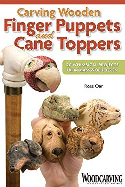 Carving Wooden Finger Puppets and Cane Toppers: 20 Whimsical Projects from Basswood Eggs 9781565233898