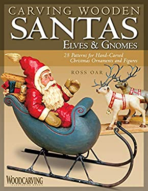 Carving Wooden Santas, Elves & Gnomes 9781565233836
