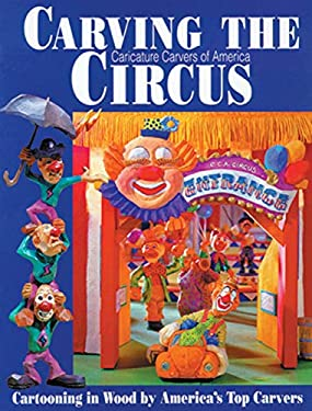 Carving the Cca Circus: Cartooning in Wood by Americas Best Carvers 9781565230941