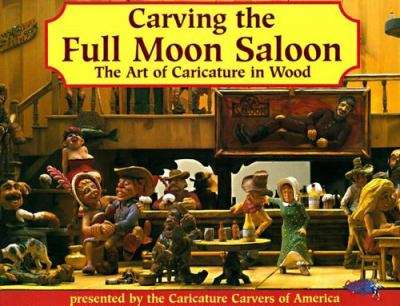 Carving the Full Moon Saloon: The Art of Caricatures 9781565230569