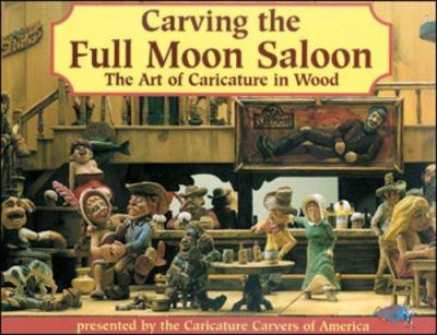 Carving the Full Moon Saloon: The Art of Caricatures 9781565230675