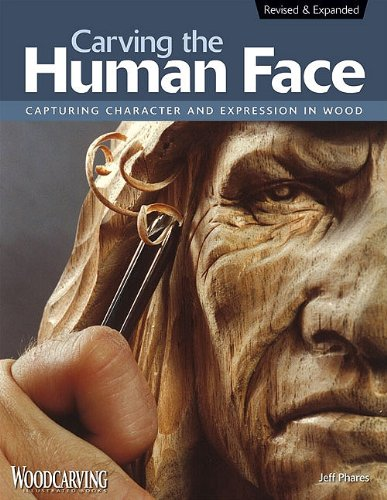 Carving the Human Face: Capturing Character and Expression in Wood 9781565234246