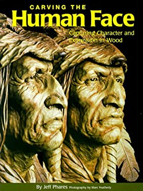 Carving the Human Face: Capturing Character and Expression in Wood 9781565231023
