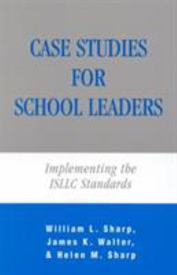 Case Studies for School Leaders: Implementing the ISLLC Standards 9781566766081