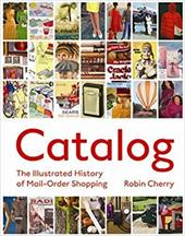 Catalog: An Illustrated History of Mail-Order Shopping 7034538