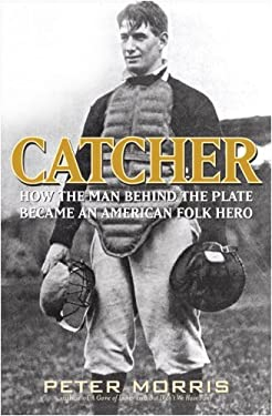 Catcher: How the Man Behind the Plate Became an American Folk Hero 9781566638227