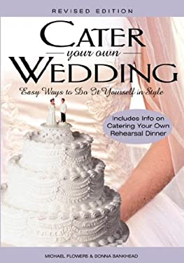 Cater Your Own Wedding: Easy Ways to Do It Yourself in Style 9781564148193