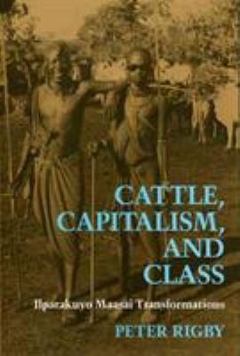 Cattle, Capitalism, Class: Ilparakuyo Maasai Transformations 9781566392044