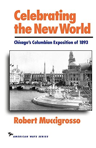 Celebrating the New World: Chicago's Columbian Exposition of 1893 9781566630146