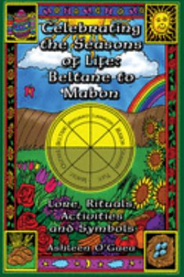 Celebrating the Seasons of Life: Beltane to Mabon: Lore, Rituals, Activities and Symbols 9781564147325