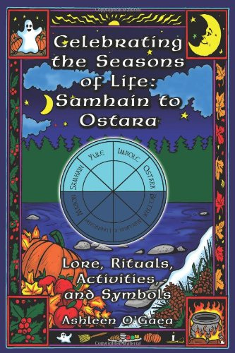 Celebrating the Seasons of Life: Samhain to Ostara: Lore, Rituals, Activities, and Symbols 9781564147318