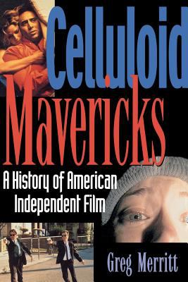 Celluloid Mavericks: A History of American Independent Film Making 9781560252320