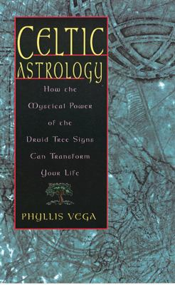 Celtic Astrology: How the Mystical Power of the Druid Tree Sign Can Transform Your Life 9781564145925