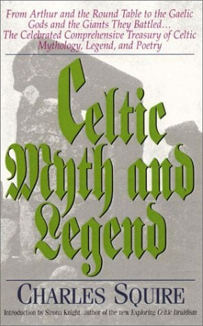 Celtic Myth & Legend: From King Arthur and the Round Table to Gaelic Gods and the Giants They Battled... the Celebrated Comprehensive Treasu 9781564145345