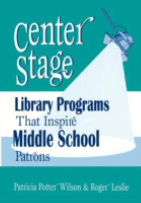 Center Stage: Library Programs That Inspire Middle School Patrons 9781563087967