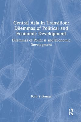 Central Asia in Transition: Dilemmas of Political and Economic Development 9781563247668