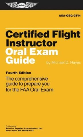 Certified Flight Instructor Oral Exam Guide: The Comprehensive Guide to Prepare You for the FAA Oral Exam 9781560274575