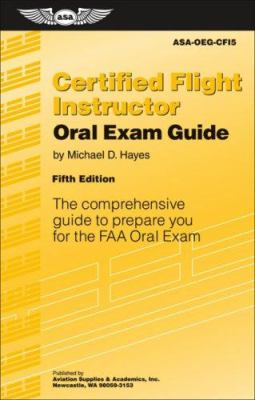 Certified Flight Instructor Oral Exam Guide: The Comprehensive Guide to Prepare You for the FAA Oral Exam 9781560276906