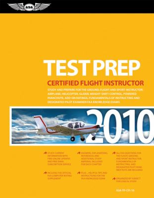 Certified Flight Instructor Test Prep 2010: Study and Prepare for the Ground, Flight and Sport Instructor: Airplane, Helicopter, Glider, Weight-Shift 9781560277392