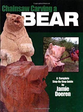 Chainsaw Carving a Bear 9781565231832