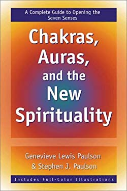 Chakras, Auras, and the New Spirituality: A Complete Guide to Opening the Seven Senses