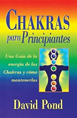 Chakras Para Principiantes: Una Guia Para Equilibrar la Energia de Sus Chakras = Chakras for Beginners 9781567185362