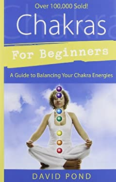 Chakras for Beginners Chakras for Beginners: A Guide to Balancing Your Chakra Energies a Guide to Balancing Your Chakra Energies 9781567185379