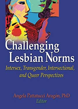 Challenging Lesbian Norms: Intersex, Transgender, Intersectional, and Queer Perspectives 9781560236450