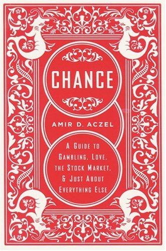 Chance: A Guide to Gambling, Love, the Stock Market, & Just about Everything Else 9781560257943