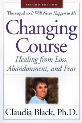 Changing Course: Healing from Loss, Abandonment, and Fear 9781568387994