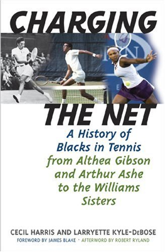Charging the Net: A History of Blacks in Tennis from Althea Gibson and Arthur Ashe to the Williams Sisters 9781566637145