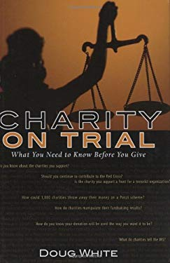 Charity on Trial: What You Should Know Before You Contribute 9781569803011