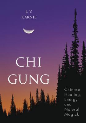 Chi Gung: Chinese Healing, Energy and Natural Magick 9781567181135