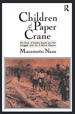 Children of the Paper Crane: The Story of Sadako Sasaki and Her Struggle with the A-Bomb Disease 9781563248016