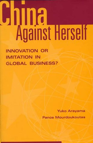 China Against Herself: Innovation or Imitation in Global Business? 9781567202458