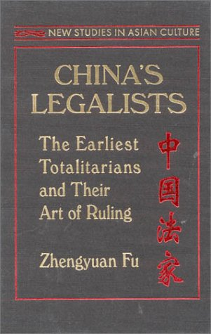 China's Legalists: The Earliest Totalitarians and Their Art of Ruling 9781563247804