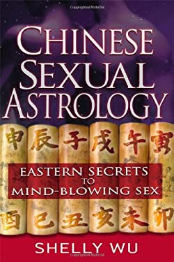 Chinese Sexual Astrology: Eastern Secrets to Mind-Blowing Sex 9781564149213