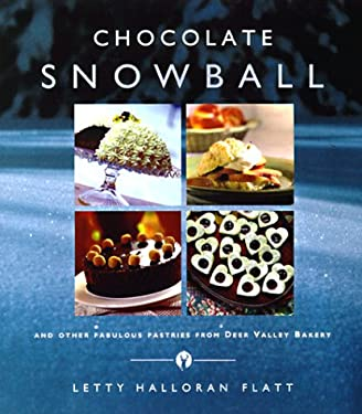 Chocolate Snowball: And Other Fabulous Pastries from Deer Valley Bakery 9781560448280