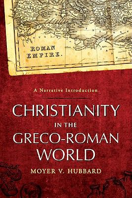Christianity in the Greco-Roman World: A Narrative Introduction 9781565636637