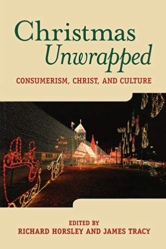 Christmas Unwrapped: Consumerism, Christ, and Culture 9781563383199