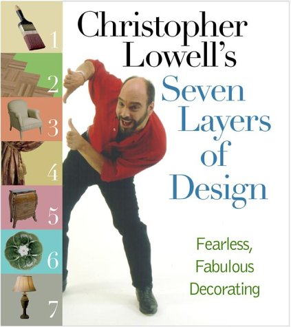 Christopher Lowell's Seven Layers of Design: Fearless, Fabulous Decorating 9781563319228