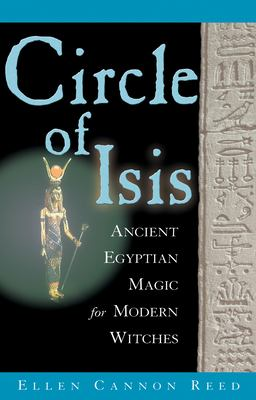 Circle of Isis: Ancient Egyptian Magick for Modern Witches 9781564145680