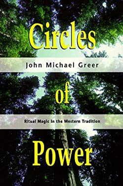 Circles of Power Circles of Power: Ritual Magic in the Western Tradition Ritual Magic in the Western Tradition 9781567183139