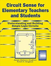 Circuit Sense for Elementary Teachers and Students: Understanding and Building Simple Logic Circuits 6967642