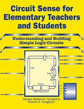 Circuit Sense for Elementary Teachers and Students: Understanding and Building Simple Logic Circuits 9781563081491