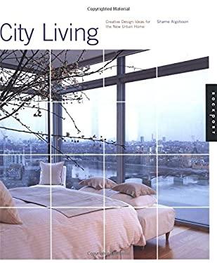 City Living: Creative Design Ideas for the New Urban Home 9781564964786