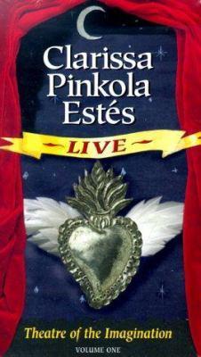 Clarissa Pinkola Estes Live: Theatre of the Imagination 9781564556851