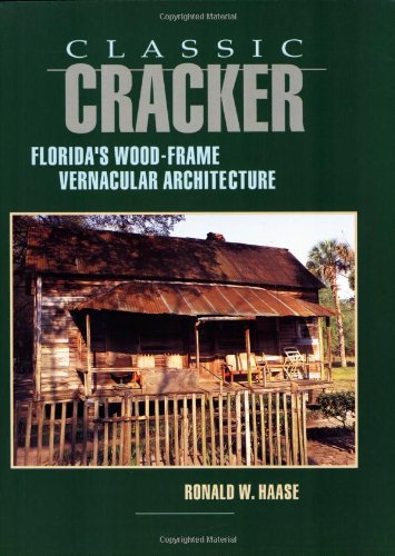 Classic Cracker: Florida's Wood-Frame Architecture 9781561640140